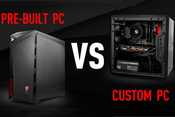 Pre Built Vs Custom Pc