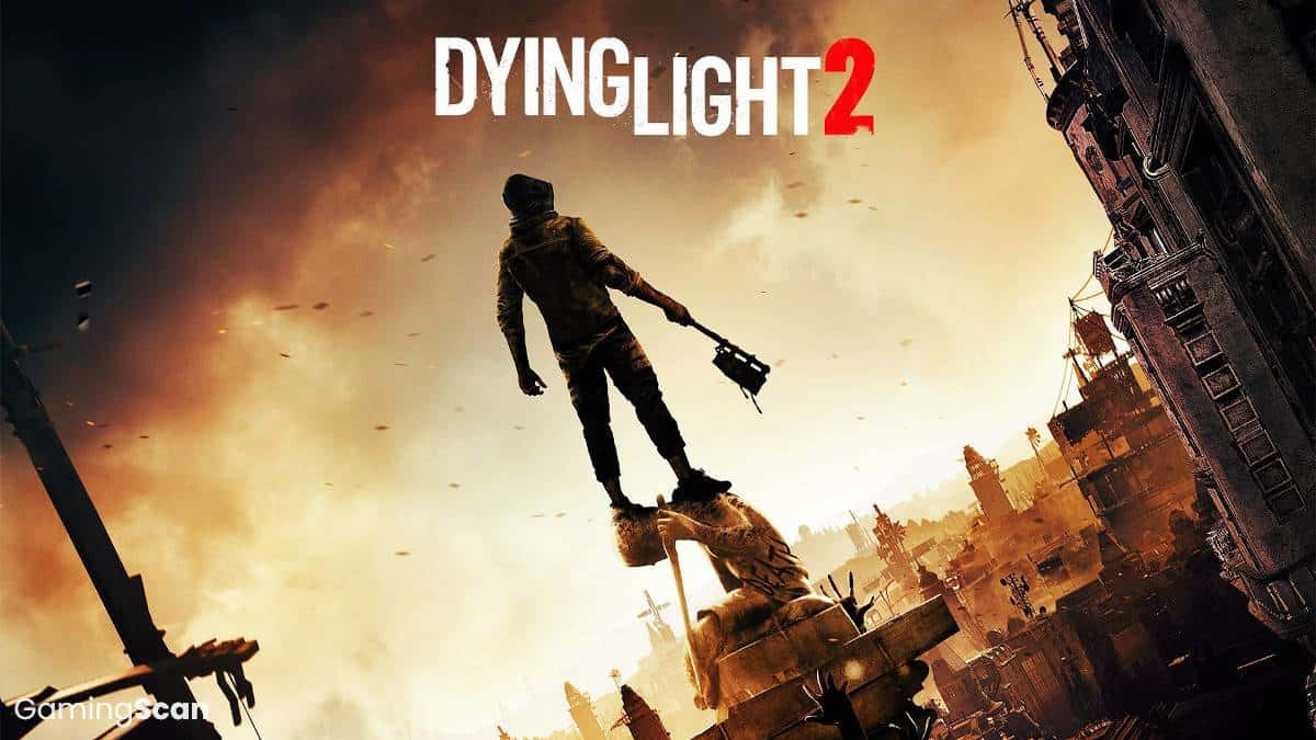 Dying Light 2 Release Date, Trailer, News and Rumors